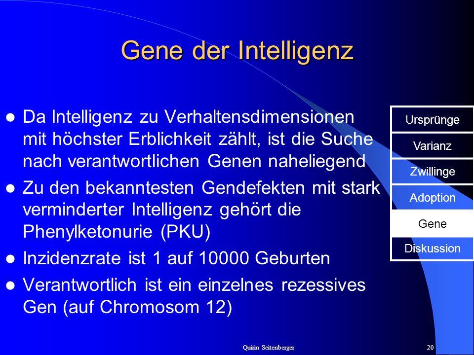 Gene der Intelligenz Da Intelligenz zu Verhaltensdimensionen mit höchster Erblichkeit zählt, ist die Suche nach verantwortlichen Genen naheliegend.