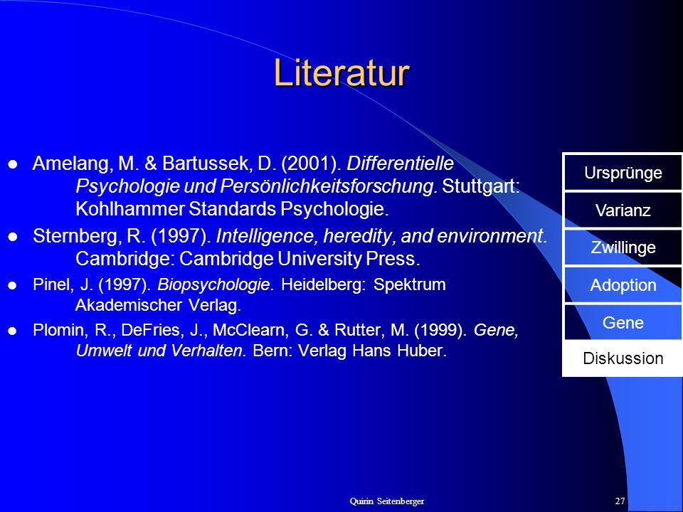 Literatur Amelang, M. & Bartussek, D. (2001). Differentielle Psychologie und Persönlichkeitsforschung. Stuttgart: Kohlhammer Standards Psychologie.