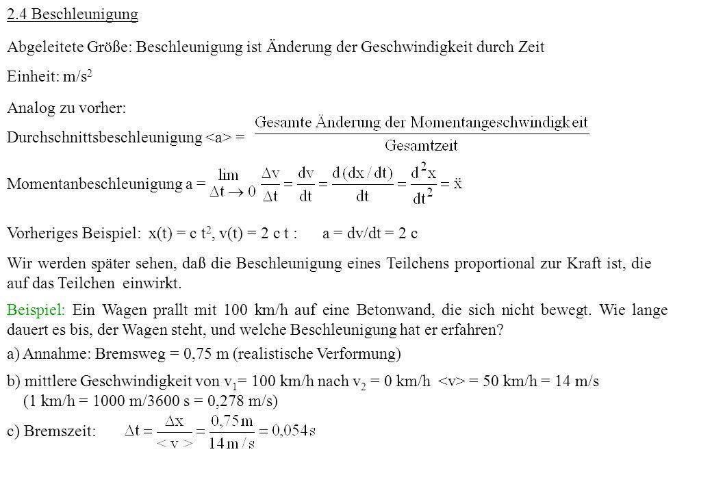 2.4 Beschleunigung Abgeleitete Größe: Beschleunigung ist Änderung der Geschwindigkeit durch Zeit. Einheit: m/s2.
