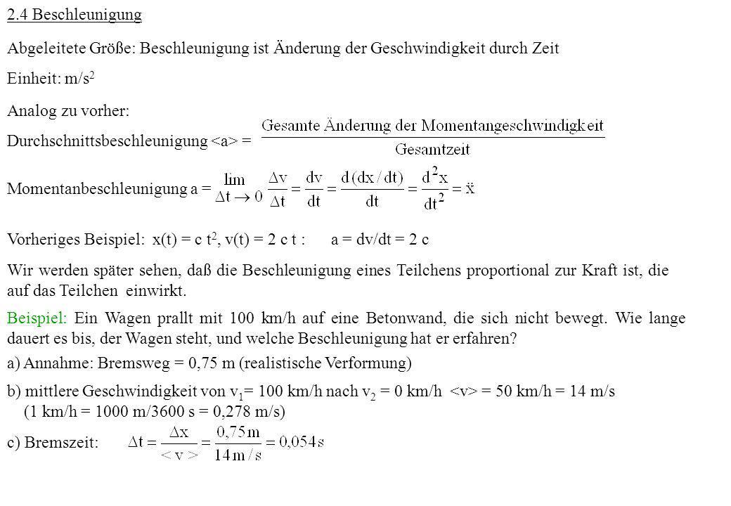 2.4 BeschleunigungAbgeleitete Größe: Beschleunigung ist Änderung der Geschwindigkeit durch Zeit. Einheit: m/s2.