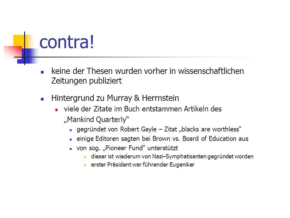 contra! keine der Thesen wurden vorher in wissenschaftlichen Zeitungen publiziert. Hintergrund zu Murray & Herrnstein.