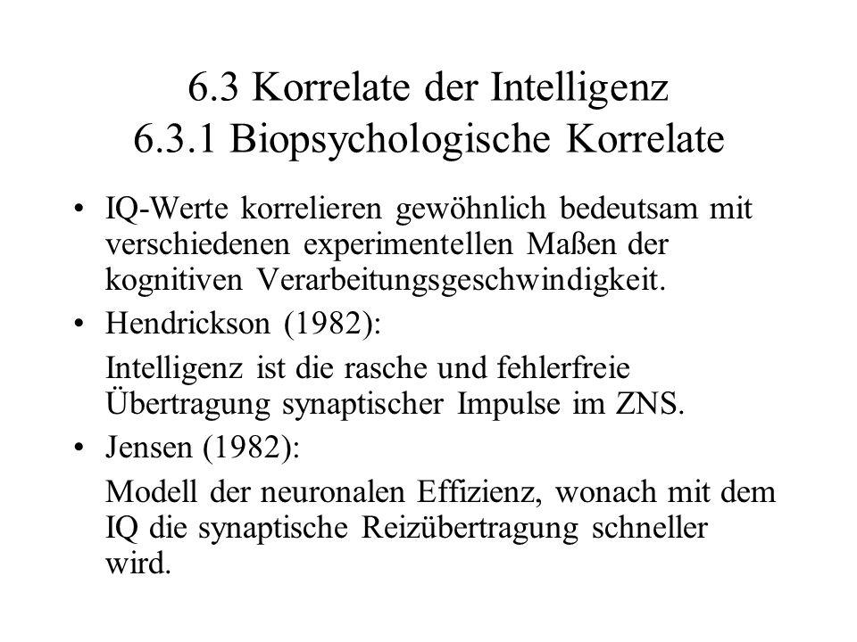 6.3 Korrelate der Intelligenz 6.3.1 Biopsychologische Korrelate