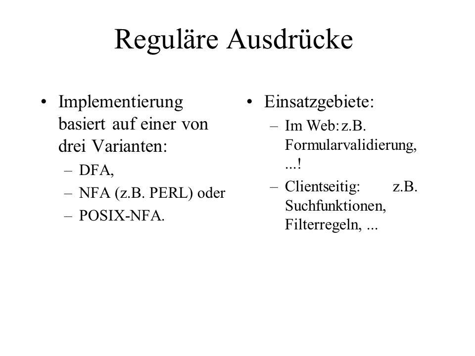 Reguläre Ausdrücke Implementierung basiert auf einer von drei Varianten: DFA, NFA (z.B. PERL) oder.