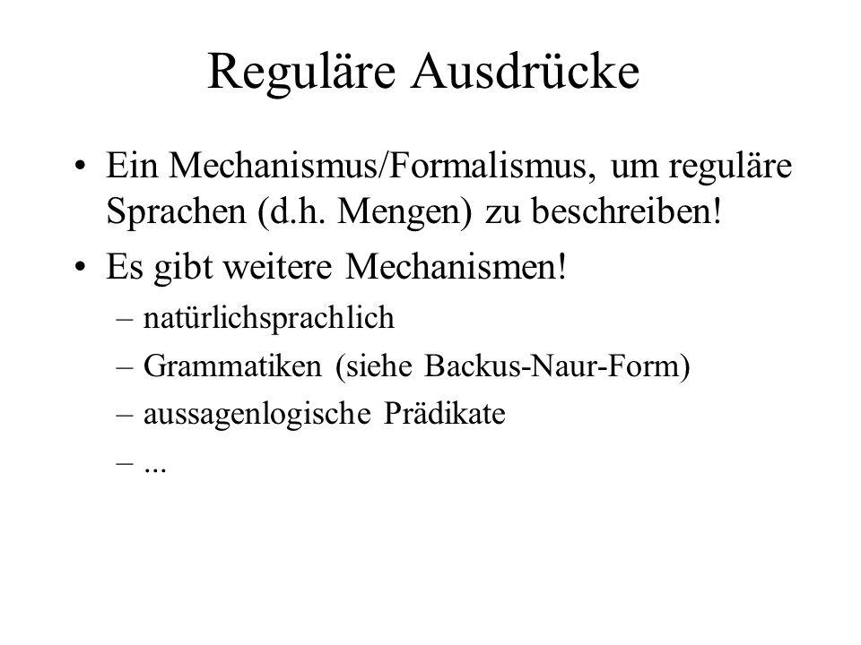 Reguläre Ausdrücke Ein Mechanismus/Formalismus, um reguläre Sprachen (d.h. Mengen) zu beschreiben! Es gibt weitere Mechanismen!