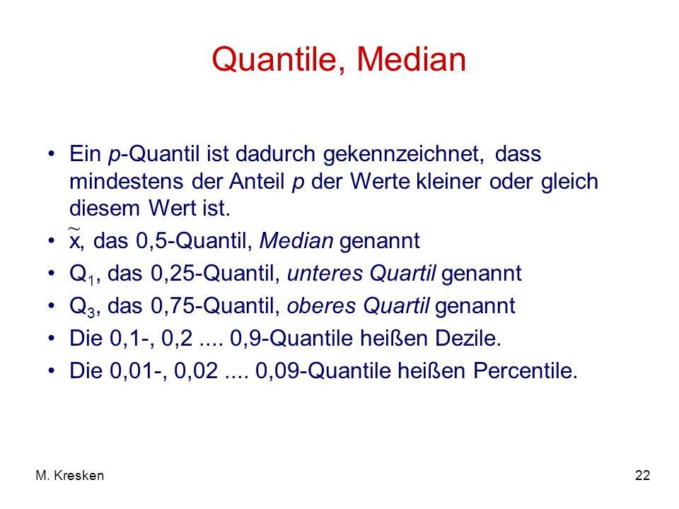 Quantile, MedianEin p-Quantil ist dadurch gekennzeichnet, dass mindestens der Anteil p der Werte kleiner oder gleich diesem Wert ist.