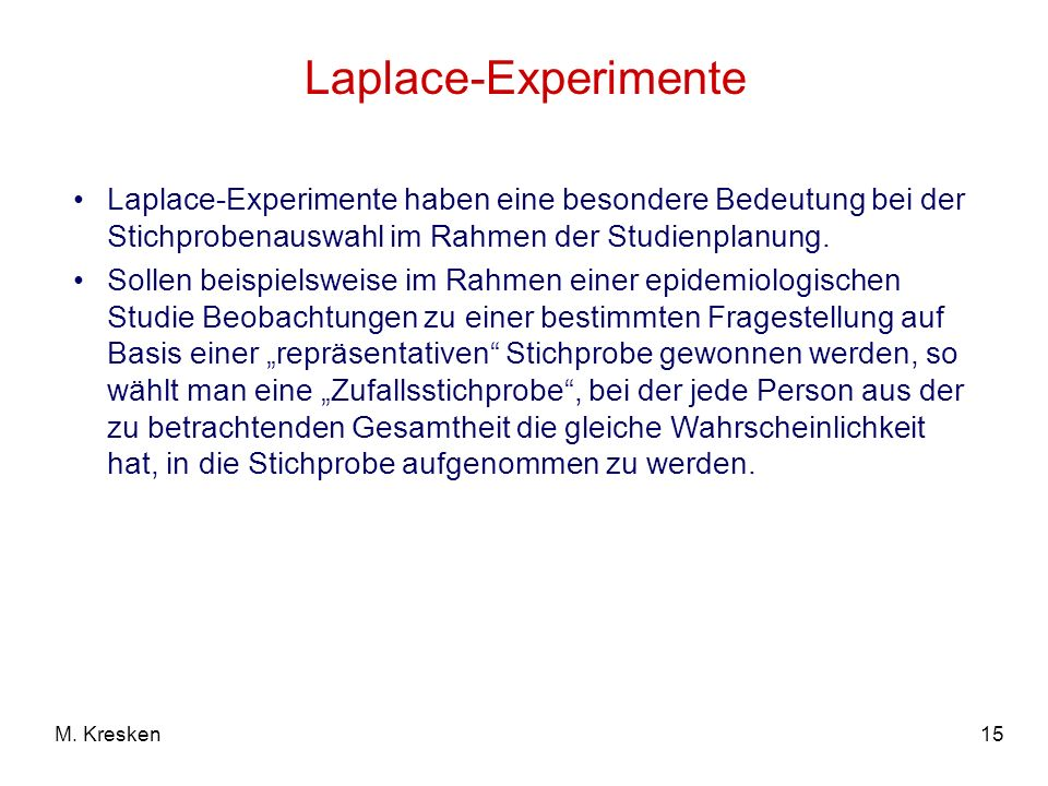 Laplace-Experimente Laplace-Experimente haben eine besondere Bedeutung bei der Stichprobenauswahl im Rahmen der Studienplanung.