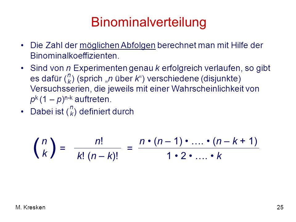 ( ) Binominalverteilung = n! k! (n – k)! n k