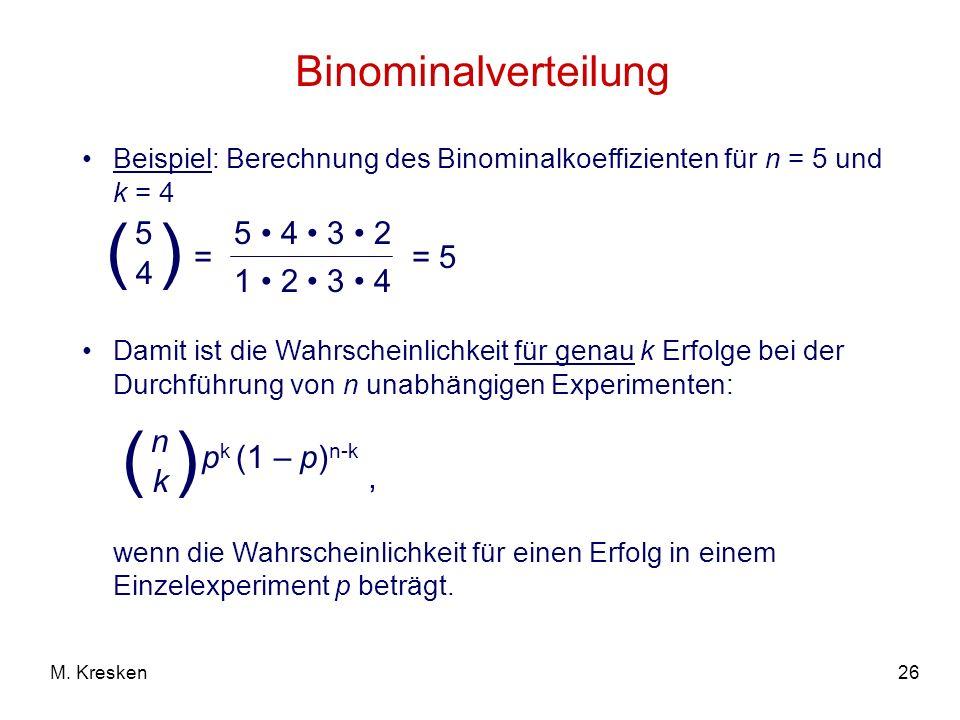 ( ) ( ) Binominalverteilung = 5 4 5 • 4 • 3 • 2 1 • 2 • 3 • 4 = 5
