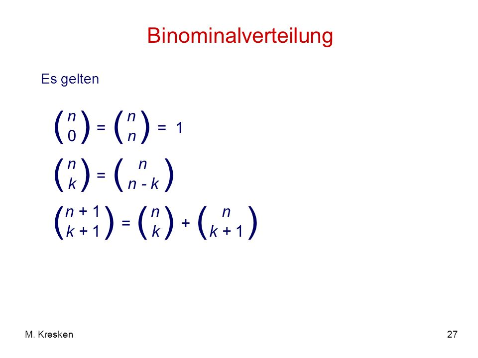 ( ) ( ) ( ) ( ) ( ) ( ) ( ) Binominalverteilung n n = = 1 n k n n - k