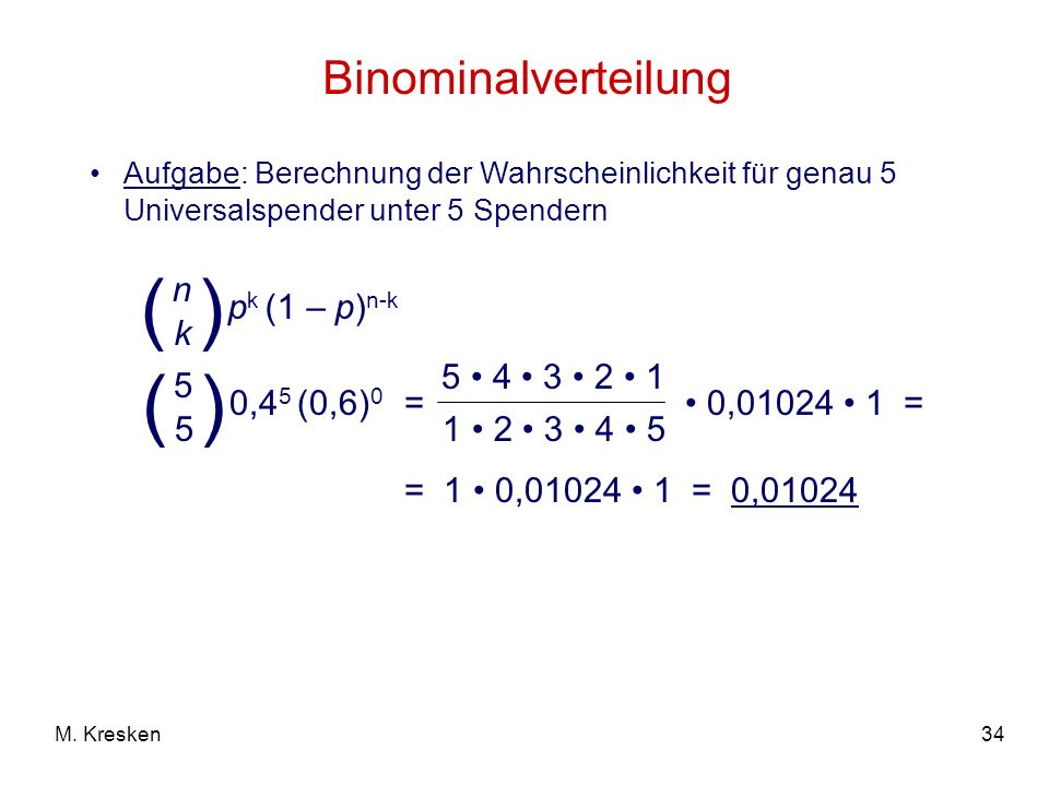 ( ) ( ) Binominalverteilung pk (1 – p)n-k n k 0,45 (0,6)0 5