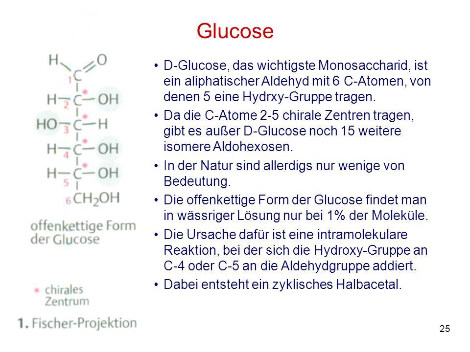 Glucose D-Glucose, das wichtigste Monosaccharid, ist ein aliphatischer Aldehyd mit 6 C-Atomen, von denen 5 eine Hydrxy-Gruppe tragen.