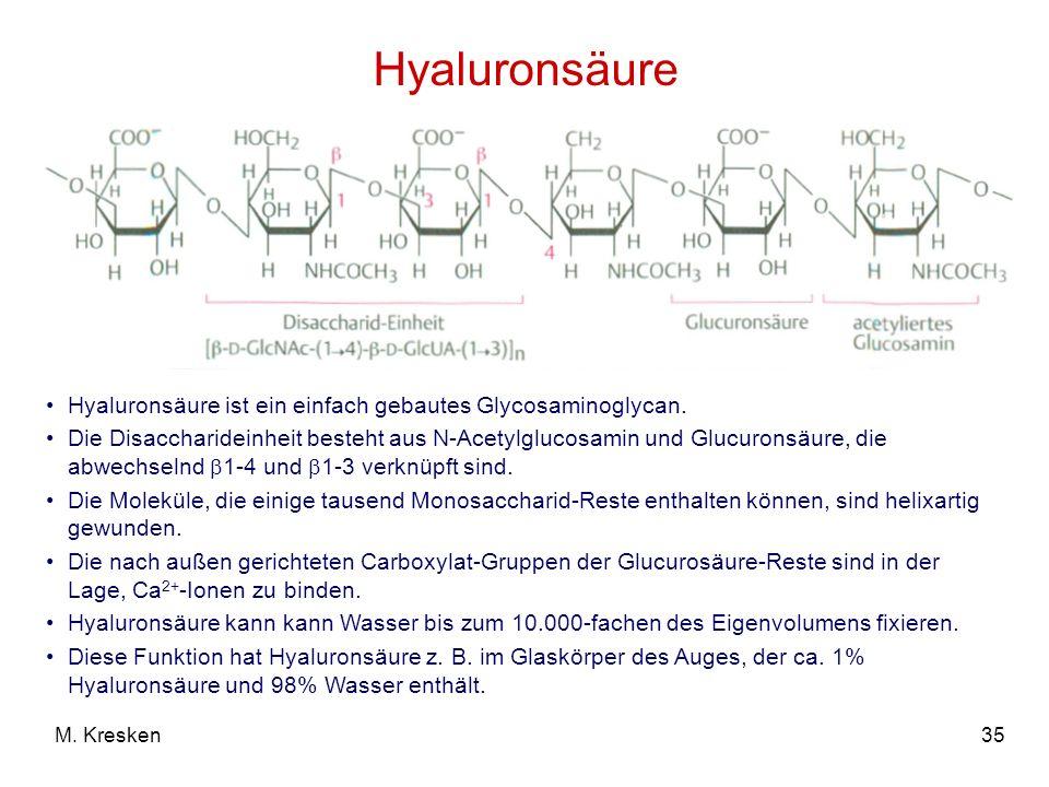 Hyaluronsäure Hyaluronsäure ist ein einfach gebautes Glycosaminoglycan.