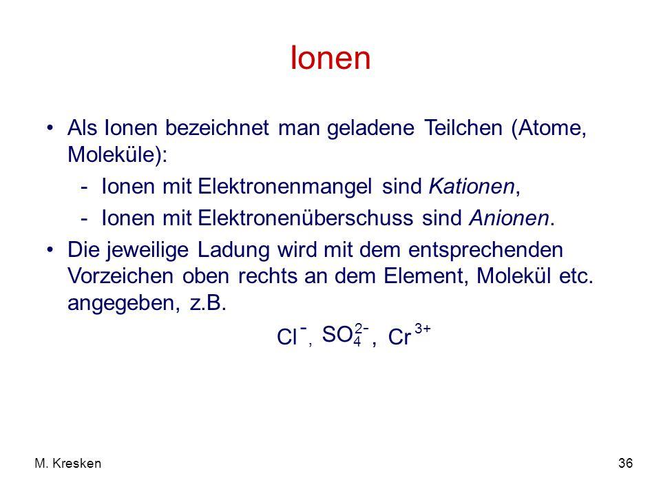 Ionen Als Ionen bezeichnet man geladene Teilchen (Atome, Moleküle):