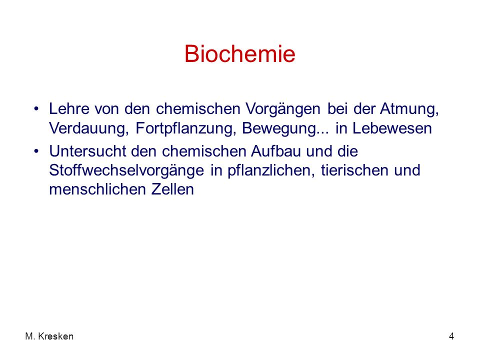 Biochemie Lehre von den chemischen Vorgängen bei der Atmung, Verdauung, Fortpflanzung, Bewegung... in Lebewesen.