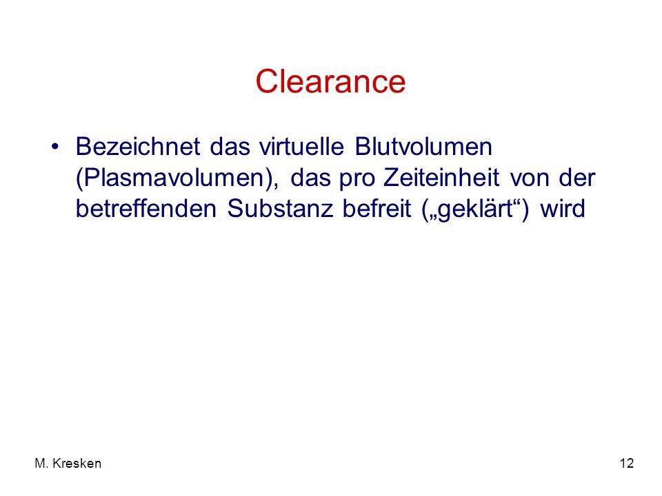 """Clearance Bezeichnet das virtuelle Blutvolumen (Plasmavolumen), das pro Zeiteinheit von der betreffenden Substanz befreit (""""geklärt ) wird."""
