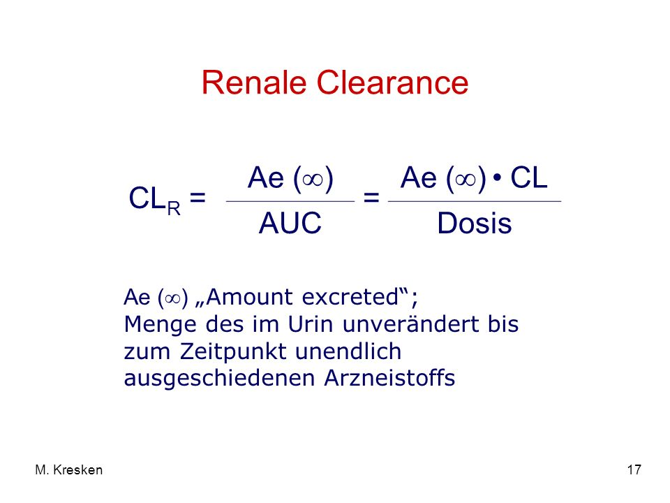 Renale Clearance CLR = Ae () = Ae () • CL AUC Dosis