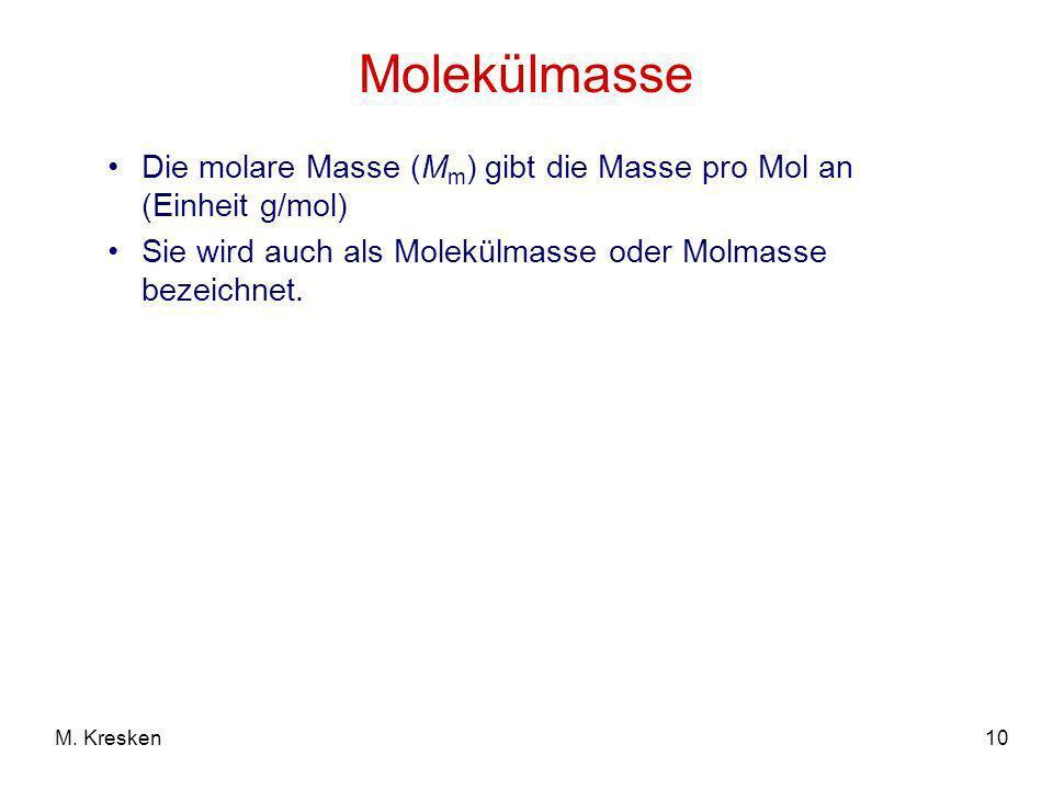 Molekülmasse Die molare Masse (Mm) gibt die Masse pro Mol an (Einheit g/mol) Sie wird auch als Molekülmasse oder Molmasse bezeichnet.