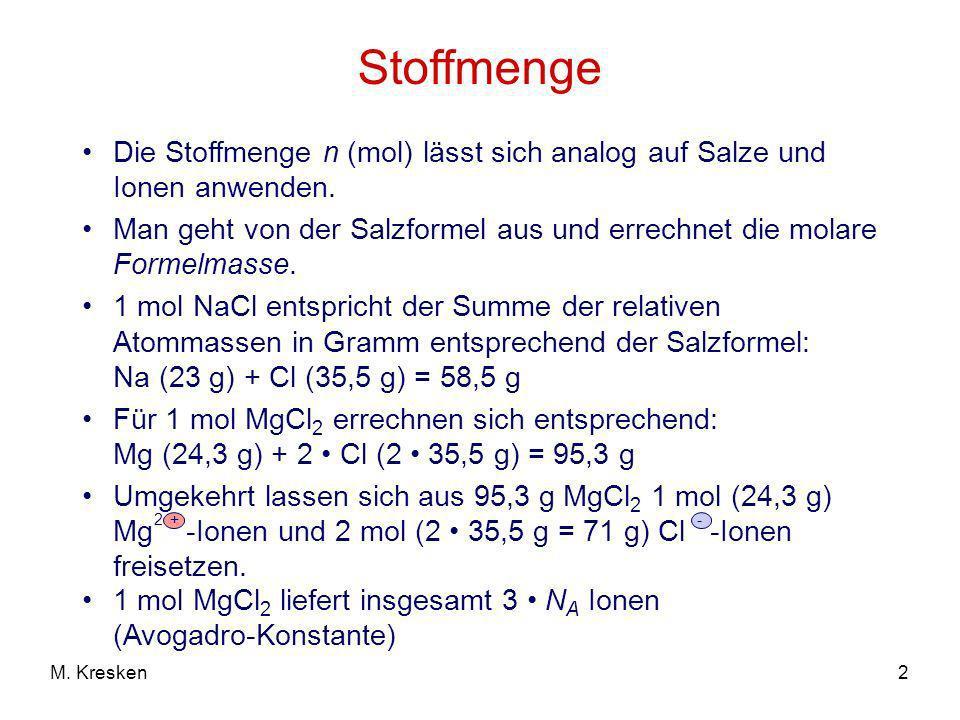Stoffmenge Die Stoffmenge n (mol) lässt sich analog auf Salze und Ionen anwenden.