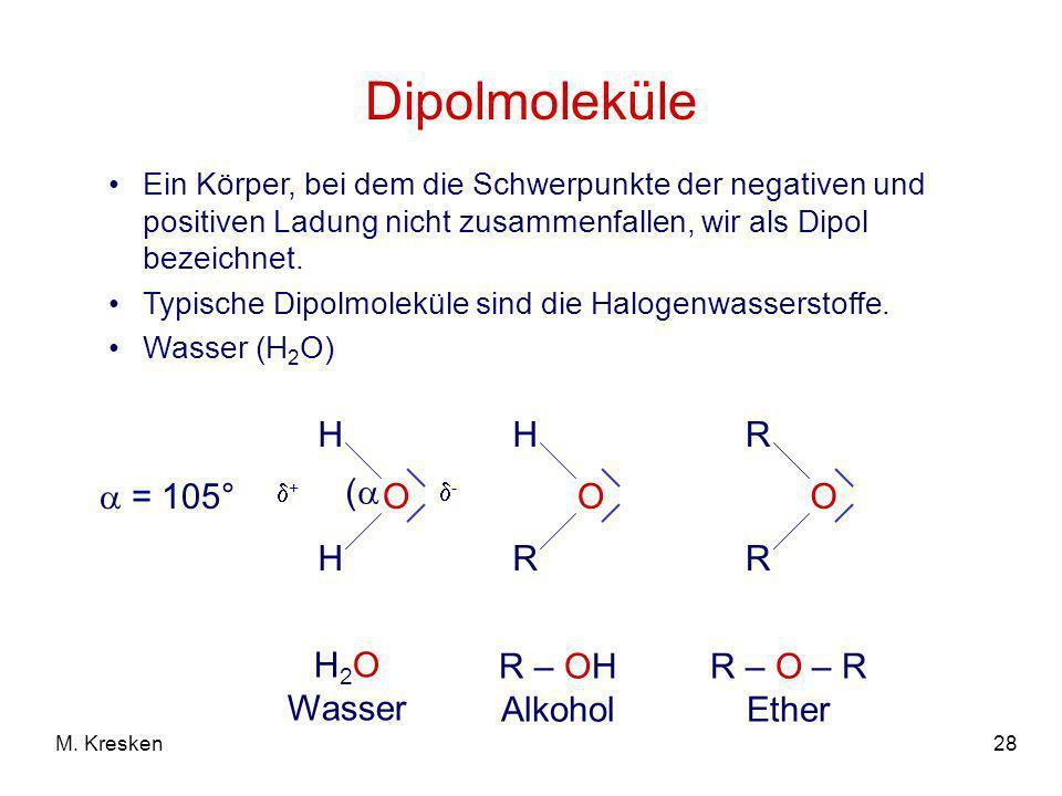 Dipolmoleküle H O (  = 105° H2O Wasser H R O R – OH Alkohol