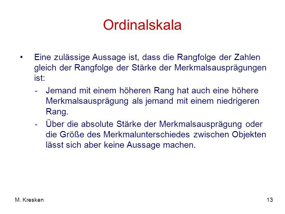 Ordinalskala Eine zulässige Aussage ist, dass die Rangfolge der Zahlen gleich der Rangfolge der Stärke der Merkmalsausprägungen ist: