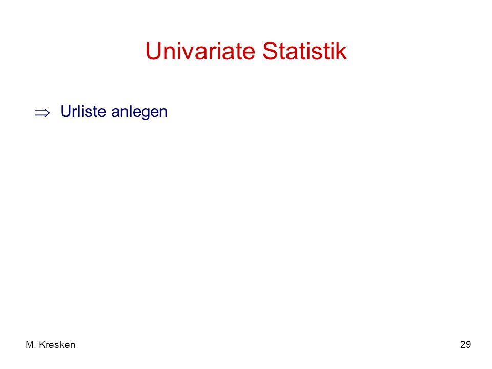 Univariate Statistik Urliste anlegen M. Kresken