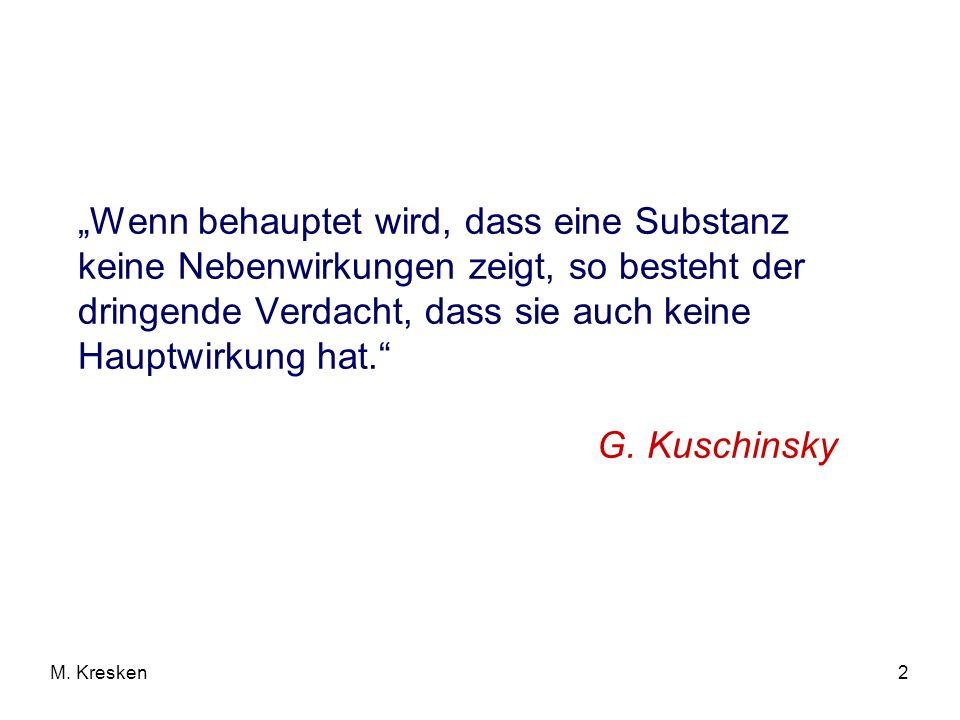 """""""Wenn behauptet wird, dass eine Substanz keine Nebenwirkungen zeigt, so besteht der dringende Verdacht, dass sie auch keine Hauptwirkung hat. G. Kuschinsky"""