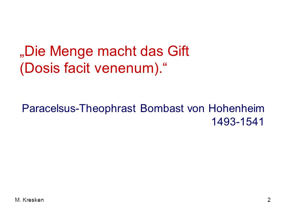 """""""Die Menge macht das Gift (Dosis facit venenum)."""