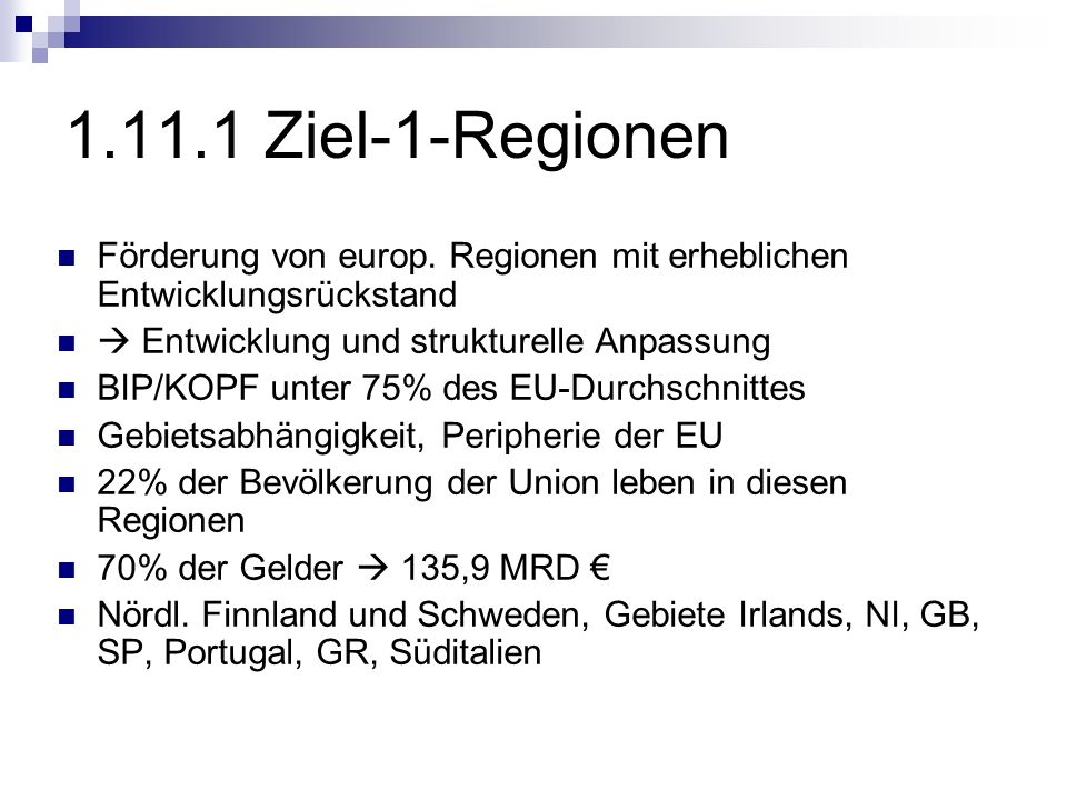 1.11.1 Ziel-1-Regionen Förderung von europ. Regionen mit erheblichen Entwicklungsrückstand.  Entwicklung und strukturelle Anpassung.