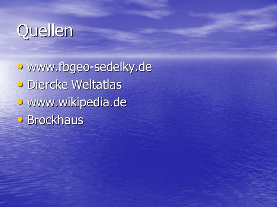 Quellen www.fbgeo-sedelky.de Diercke Weltatlas www.wikipedia.de