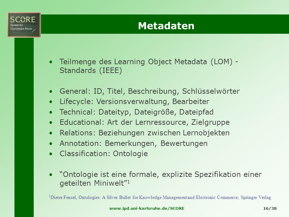Metadaten Teilmenge des Learning Object Metadata (LOM) - Standards (IEEE) General: ID, Titel, Beschreibung, Schlüsselwörter.