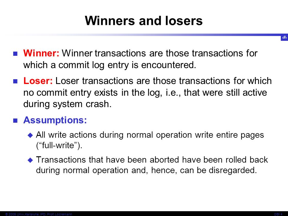 Winners and losers Winner: Winner transactions are those transactions for which a commit log entry is encountered.