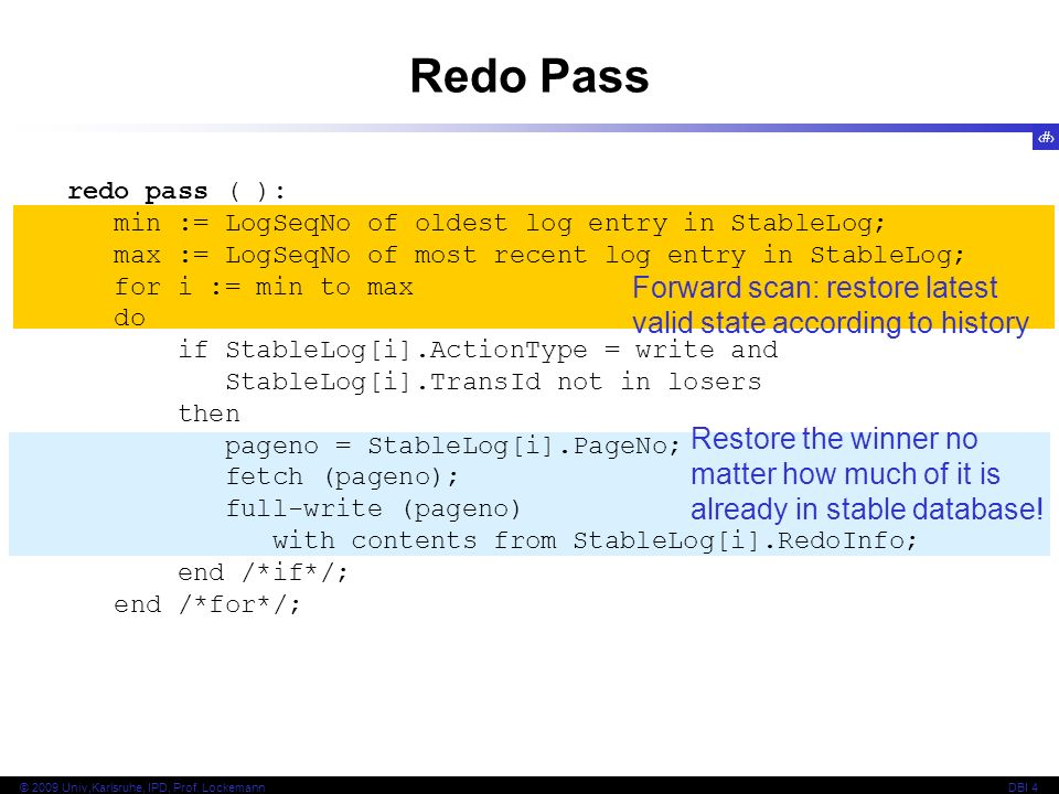 Redo Passredo pass ( ): min := LogSeqNo of oldest log entry in StableLog; max := LogSeqNo of most recent log entry in StableLog;