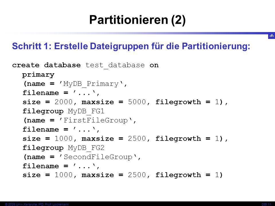 Partitionieren (2) Schritt 1: Erstelle Dateigruppen für die Partitionierung: create database test_database on.