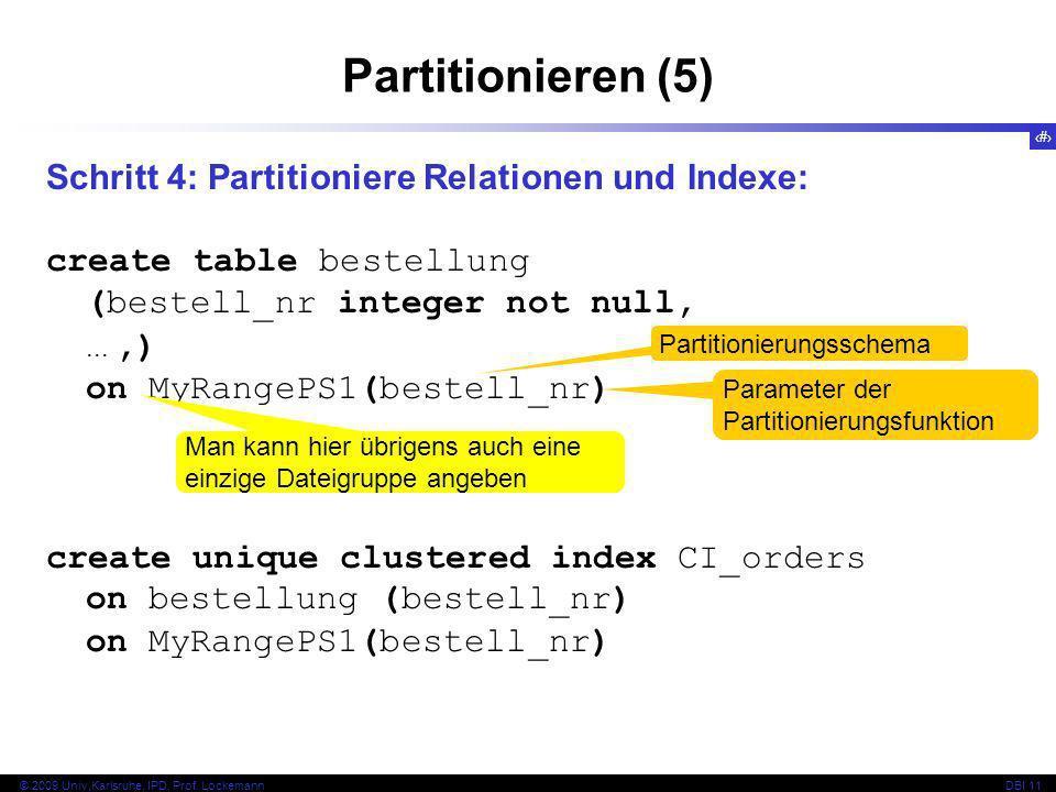 Partitionieren (5) Schritt 4: Partitioniere Relationen und Indexe:
