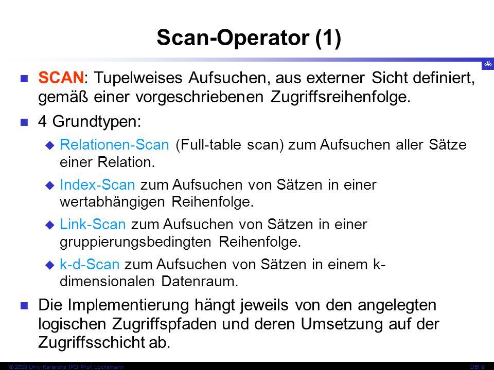 Scan-Operator (1) SCAN: Tupelweises Aufsuchen, aus externer Sicht definiert, gemäß einer vorgeschriebenen Zugriffsreihenfolge.