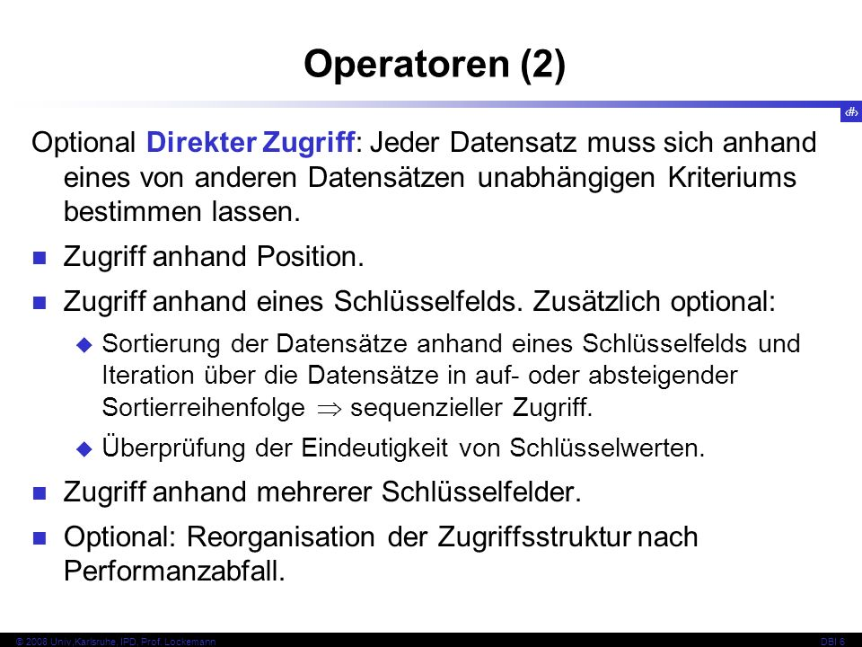 Operatoren (2) Optional Direkter Zugriff: Jeder Datensatz muss sich anhand eines von anderen Datensätzen unabhängigen Kriteriums bestimmen lassen.