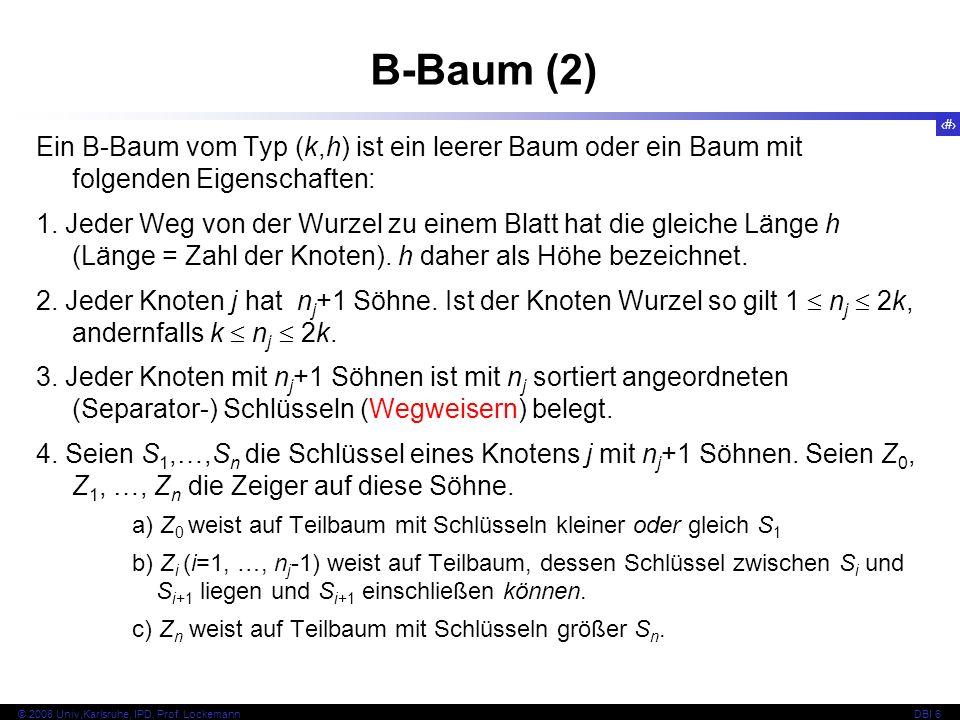 B-Baum (2) Ein B-Baum vom Typ (k,h) ist ein leerer Baum oder ein Baum mit folgenden Eigenschaften: