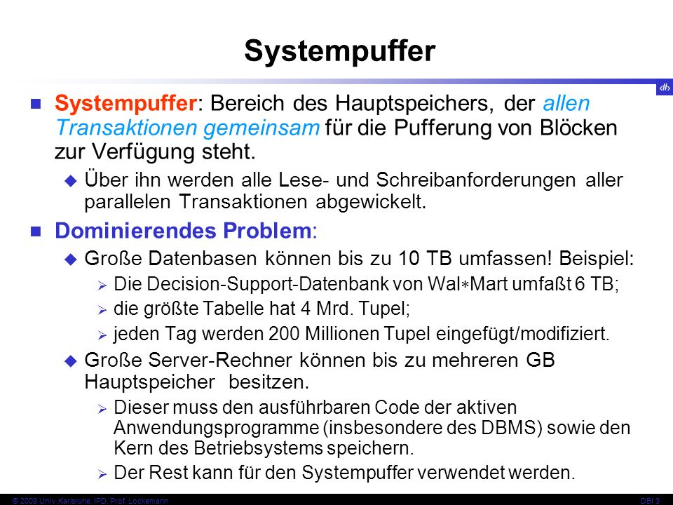 SystempufferSystempuffer: Bereich des Hauptspeichers, der allen Transaktionen gemeinsam für die Pufferung von Blöcken zur Verfügung steht.