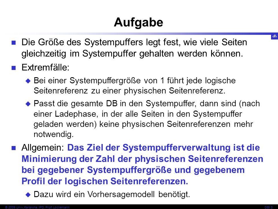 Aufgabe Die Größe des Systempuffers legt fest, wie viele Seiten gleichzeitig im Systempuffer gehalten werden können.