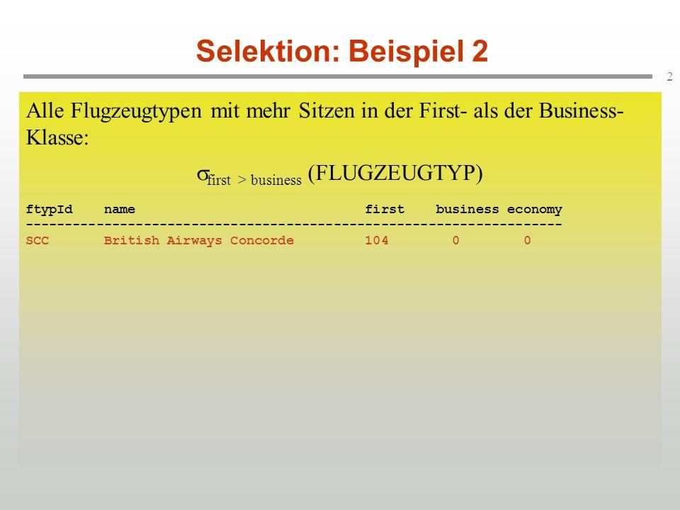 Selektion: Beispiel 2 Alle Flugzeugtypen mit mehr Sitzen in der First- als der Business-Klasse: first > business (FLUGZEUGTYP)