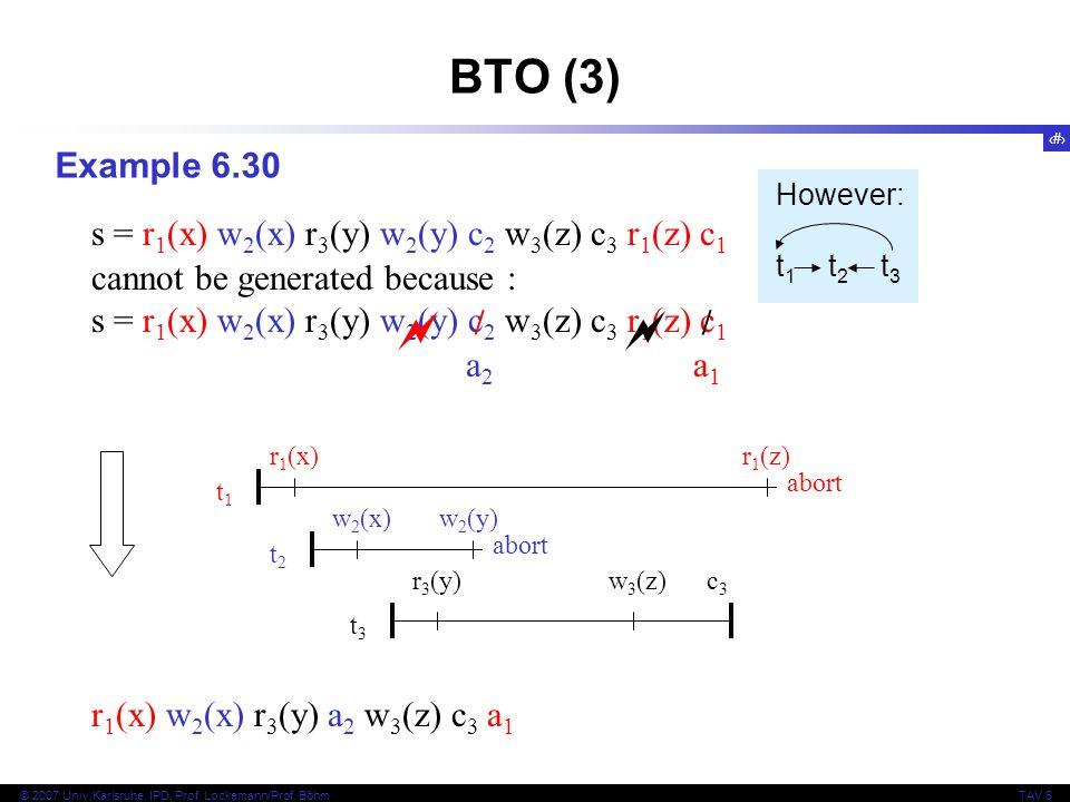 BTO (3) Example 6.30. However: t1 t2 t3. s = r1(x) w2(x) r3(y) w2(y) c2 w3(z) c3 r1(z) c1.