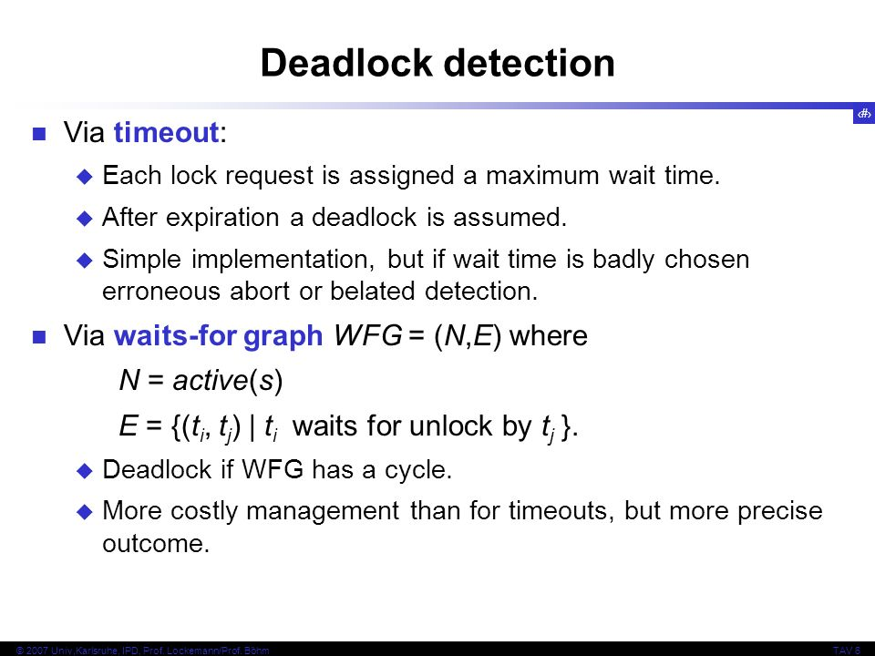 Deadlock detection Via timeout: Via waits-for graph WFG = (N,E) where