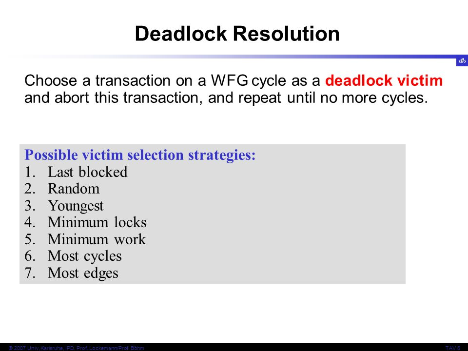 Deadlock Resolution Choose a transaction on a WFG cycle as a deadlock victim. and abort this transaction, and repeat until no more cycles.
