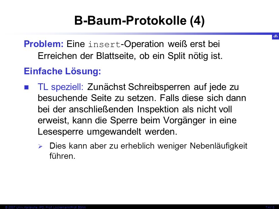 B-Baum-Protokolle (4) Problem: Eine insert-Operation weiß erst bei Erreichen der Blattseite, ob ein Split nötig ist.