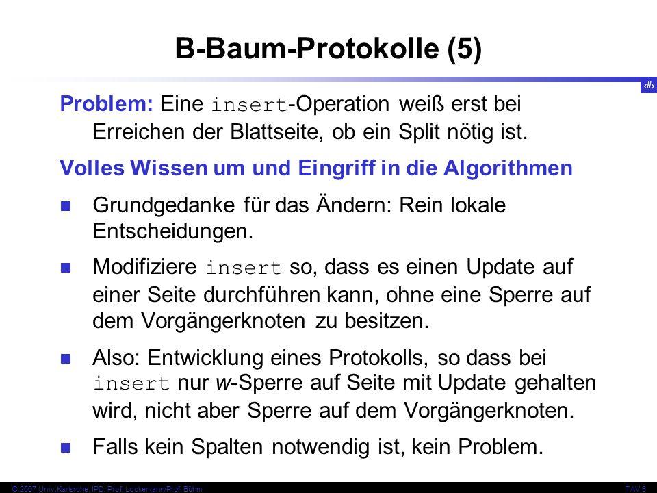 B-Baum-Protokolle (5) Problem: Eine insert-Operation weiß erst bei Erreichen der Blattseite, ob ein Split nötig ist.
