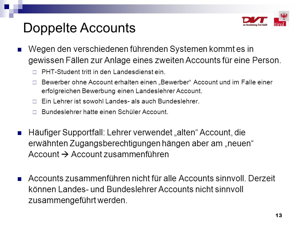 Doppelte Accounts Wegen den verschiedenen führenden Systemen kommt es in gewissen Fällen zur Anlage eines zweiten Accounts für eine Person.