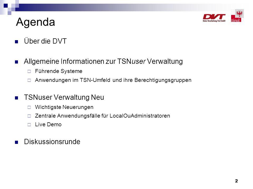 Agenda Über die DVT Allgemeine Informationen zur TSNuser Verwaltung