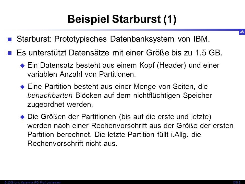 Beispiel Starburst (1) Starburst: Prototypisches Datenbanksystem von IBM. Es unterstützt Datensätze mit einer Größe bis zu 1.5 GB.