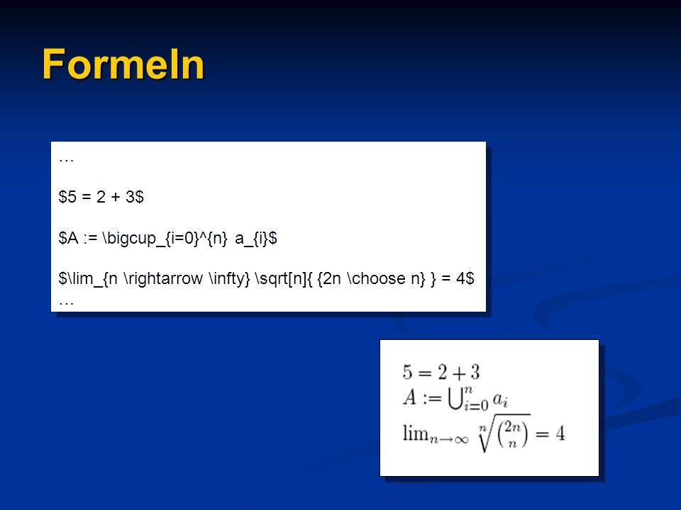 Formeln … $5 = 2 + 3$ $A := \bigcup_{i=0}^{n} a_{i}$