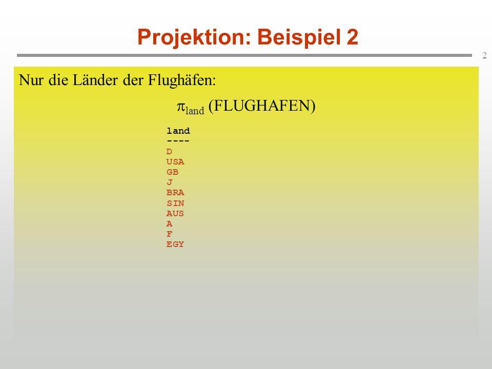 Projektion: Beispiel 2 Nur die Länder der Flughäfen: land (FLUGHAFEN)
